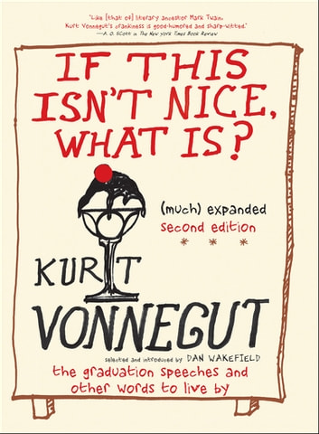 If This Isn't Nice, What Is? - The Graduation Speeches and Other Words to Live By ebook by Kurt Vonnegut
