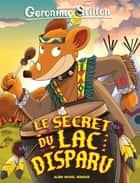 Le Secret du lac disparu ebook by Geronimo Stilton, Titi Plumederat