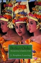 Perfect Order - Recognizing Complexity in Bali ebook by J. Stephen Lansing