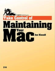 Take Control of Maintaining Your Mac ebook by Joe Kissell