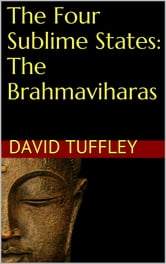 The Four Sublime States: The Brahmaviharas ebook by David Tuffley