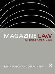 Magazine Law - A Practical Guide ebook by Peter Mason,Derrick Smith