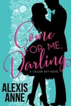 Come For Me, Darling ebook by Alexis Anne
