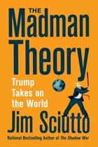 The Madman Theory - Trump Takes On the World ebook by Jim Sciutto