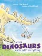 When Dinosaurs Came with Everything ebook by Elise Broach, David Small