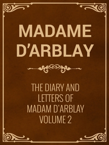 The Diary and Letters of Madam D'Arblay Volume 2 ebook by Madame D'Arblay