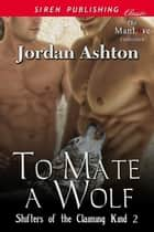 To Mate a Wolf ebook by Jordan Ashton