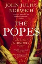 The Popes - A History ebook by Viscount John Julius Norwich