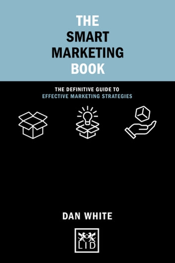 The Smart Marketing Book - Dan White ebook by Dan White