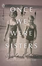 Ebook Once We Were Sisters di Sheila Kohler