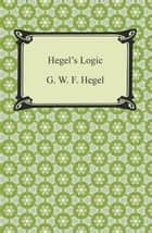 Hegel's Logic: Being Part One of the Encyclopaedia of the Philosophical Sciences ebook by G. W. F. Hegel
