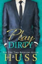 Play Dirty ebook by J.A. Huss