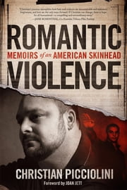 Romantic Violence: Memoirs of an American Skinhead ebook by Christian Picciolini,Joan Jett