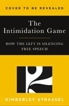 The Intimidation Game ebook by Kimberley Strassel