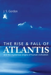 Rise and Fall of Atlantis ebook by J S Gordon