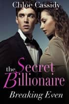 The Secret Billionaire: Breaking Even (Part Three) ebook by Chloe Cassidy