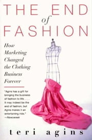 The End of Fashion - The Mass Marketing of the Clothing Business Forever ebook by Teri Agins