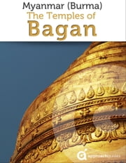 Myanmar (Burma): Temples of Bagan ebook by Approach Guides,David Raezer,Jennifer Raezer