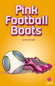 Pink Football Boots ebook by Ian  MacDonald,Aleksandar Sotirovski