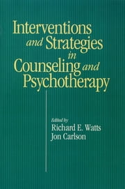 Intervention & Strategies in Counseling and Psychotherapy ebook by Richard E. Watts,Jon Carlson