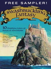 Swashbuckling Fantasy - 10 Thrilling Tales of Magical Adventure ebook by Margaret Peterson Haddix,Obert Skye,Alan Snow,Anne Ursu,Jane Johnson,Kai Meyer,Linda Buckley-Archer,D.J. MacHale,Scott Westerfeld,Holly Black