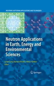 Neutron Applications in Earth, Energy and Environmental Sciences ebook by Romano Rinaldi,Helmut Schober,Liang Liyuan