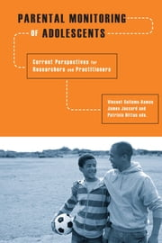 Parental Monitoring of Adolescents - Current Perspectives for Researchers and Practitioners ebook by Vincent Guilamo-Ramos,James Jaccard,Patricia Dittus