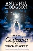The Last Confession of Thomas Hawkins - Thomas Hawkins Book 2 ebook by Antonia Hodgson