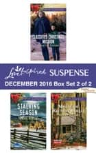 Harlequin Love Inspired Suspense December 2016 - Box Set 2 of 2 - Classified Christmas Mission\Stalking Season\Mistletoe Reunion Threat ebook by Lynette Eason, Sandra Robbins, Virginia Vaughan
