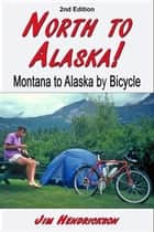 North to Alaska! ebook by Jim Hendrickson