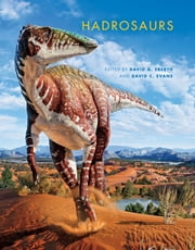 Hadrosaurs ebook by David C. Evans, David A. Eberth, Andrey Atuchin,...