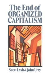 The End of Organized Capitalism ebook by Scott Lash,John Urry