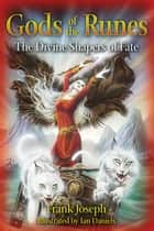 Gods of the Runes - The Divine Shapers of Fate ebook by Frank Joseph, Ian Daniels