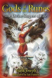Gods of the Runes - The Divine Shapers of Fate ebook by Frank Joseph