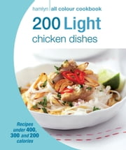 200 Light Chicken Dishes - Hamlyn All Colour Cookbook ebook by Angela Dowden
