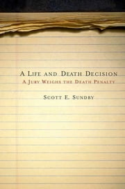 A Life and Death Decision - A Jury Weighs the Death Penalty ebook by Scott E. Sundby