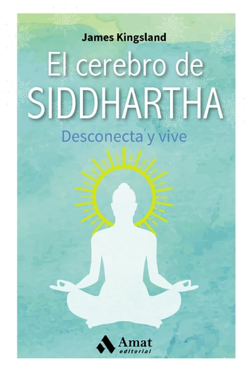 El cerebro de Siddhartha - Desconecta y vive ebook by James Kingsland