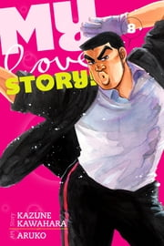 My Love Story!!, Vol. 8 ebook by Kazune Kawahara, Aruko