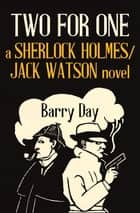 Two for One - A Sherlock Holmes/Jack Watson Novel ebook by Barry Day
