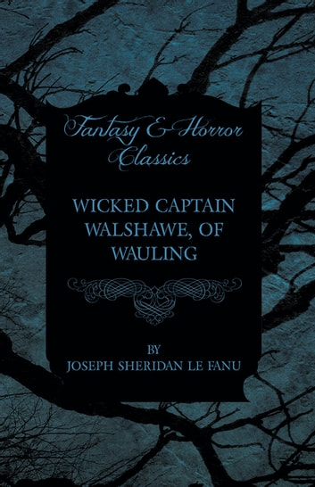 Wicked Captain Walshawe, of Wauling ebook by Joseph Sheridan Le Fanu