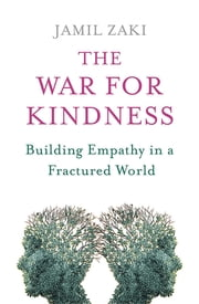 The War for Kindness - Building Empathy in a Fractured World ebook by Jamil Zaki