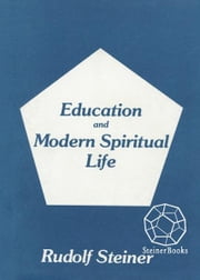 Education and Modern Spiritual Life: 14 lectures, Ilkeley, England, August 517, 1923 (CW 307) ebook by Rudolf Steiner