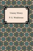 Uneasy Money ebook by P. G. Wodehouse