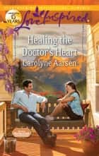 Healing the Doctor's Heart ebook by Carolyne Aarsen
