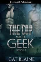 The Cop and the Geek 2 ebook by Cat Blaine