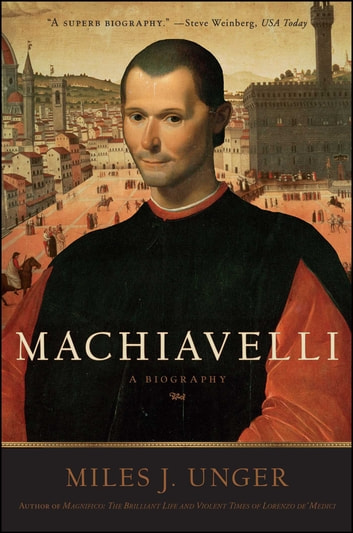 a biography of the life and influence of machiavelli