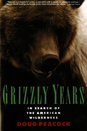 Grizzly Years - In Search of the American Wilderness ebook by Doug Peacock