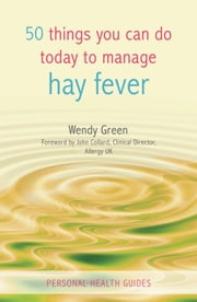 50 Things You Can Do Today to Manage Hay Fever ebook by Wendy Green,John Collard