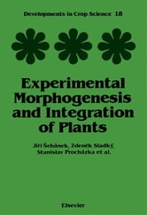 Experimental Morphogenesis and Integration of Plants ebook by Sebanek, J.