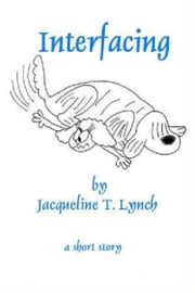 Interfacing - A short story. ebook by Jacqueline T. Lynch